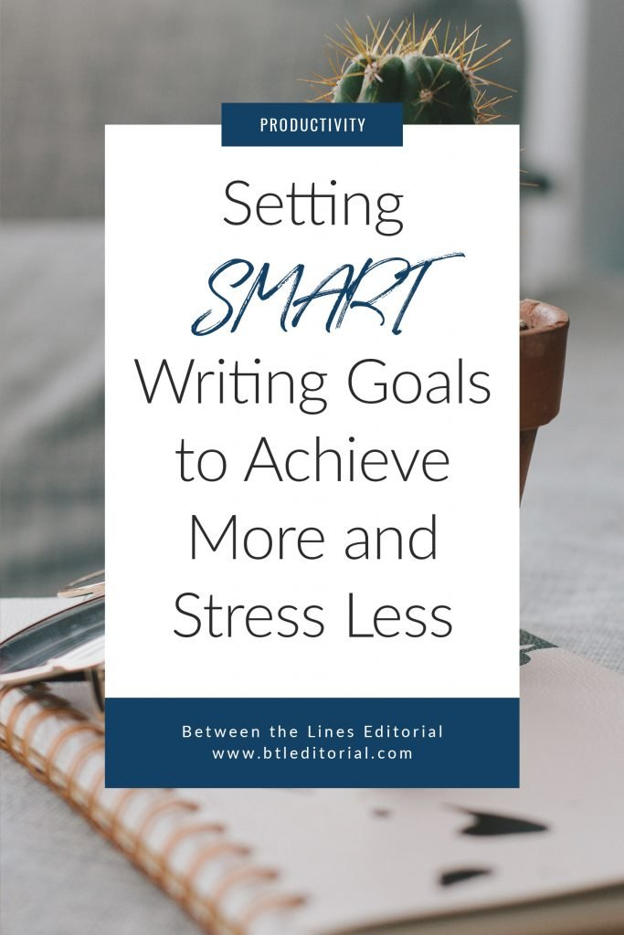 How to Set SMART Writing Goals to Achieve More and Stress Less | writing goals, goal-setting, productivity for writers