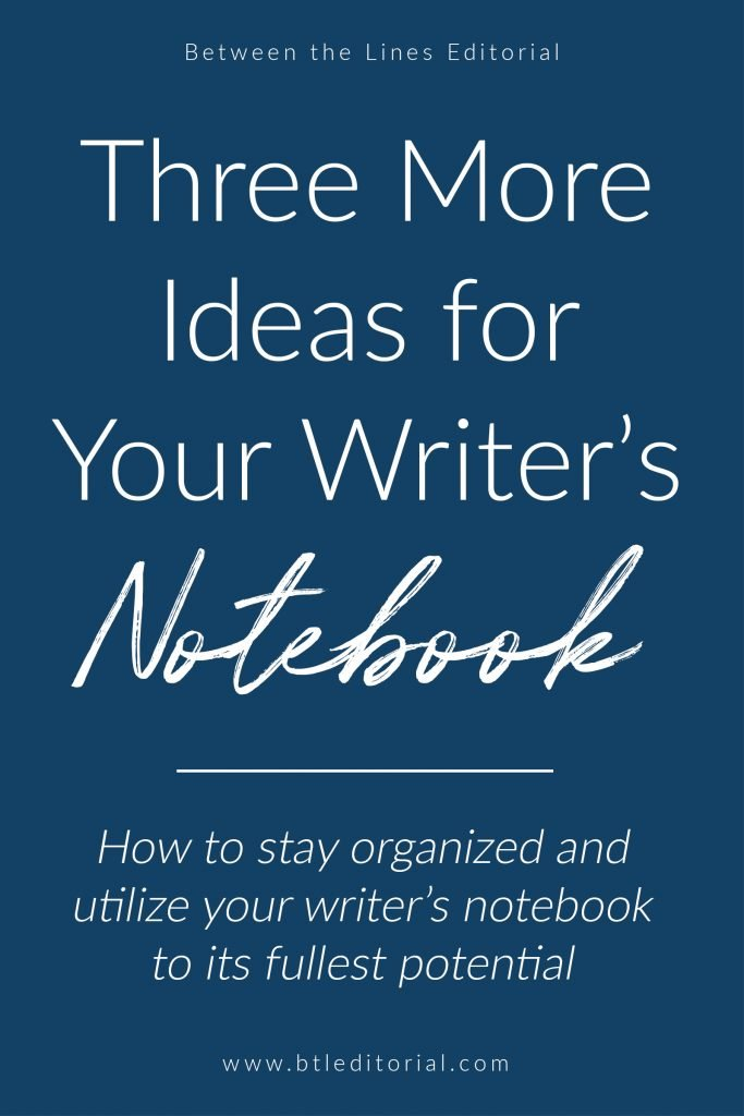 Three More Ideas for What to Put in Your Writer's Notebook | Between the Lines Editorial | writer's notebook, writing organization, writing life, where to buy a writer's notebook