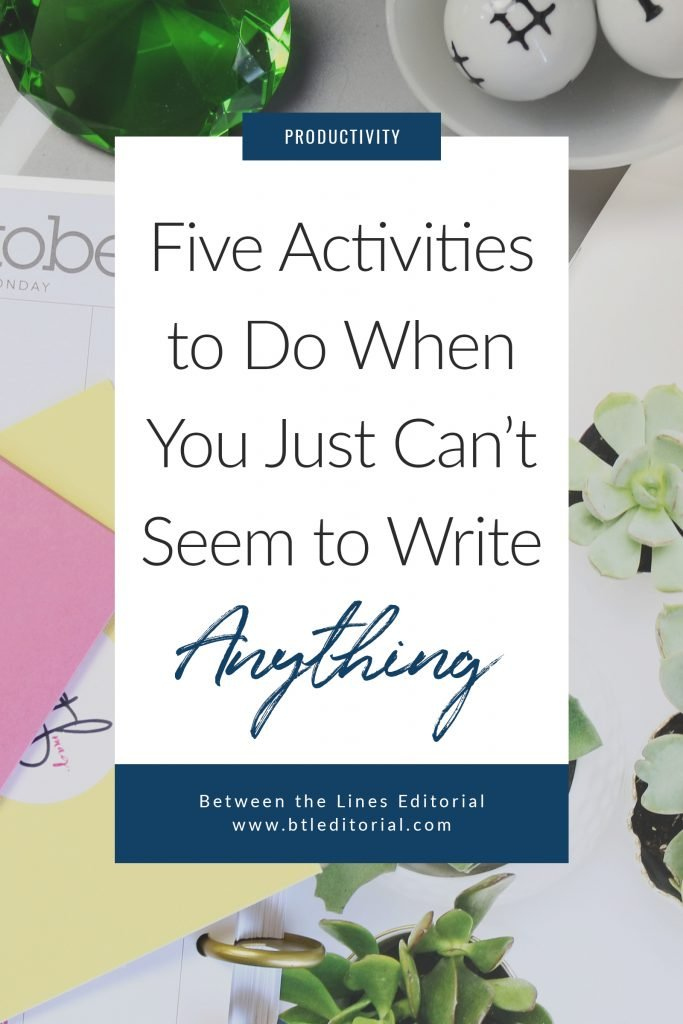 Five Activities for When You're Experiencing Writer's Block | Between the Lines Editorial | overcome writer's block, beat writer's block, creative block