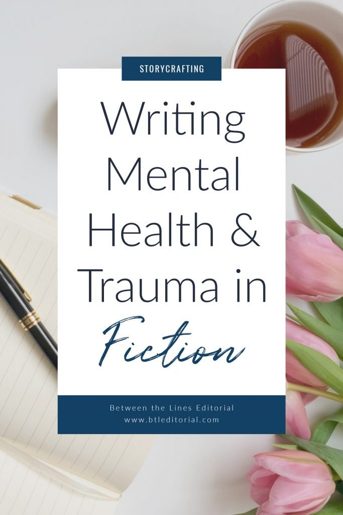 Writing Mental health & Trauma in Fiction | Between the Lines Editorial | how to write mental health in fiction, how to write about anxiety, how to write about ptsd, how to write about depression, writing tips, writing advice, themes to include in fiction writing, themes for novels, how to write about mental illness