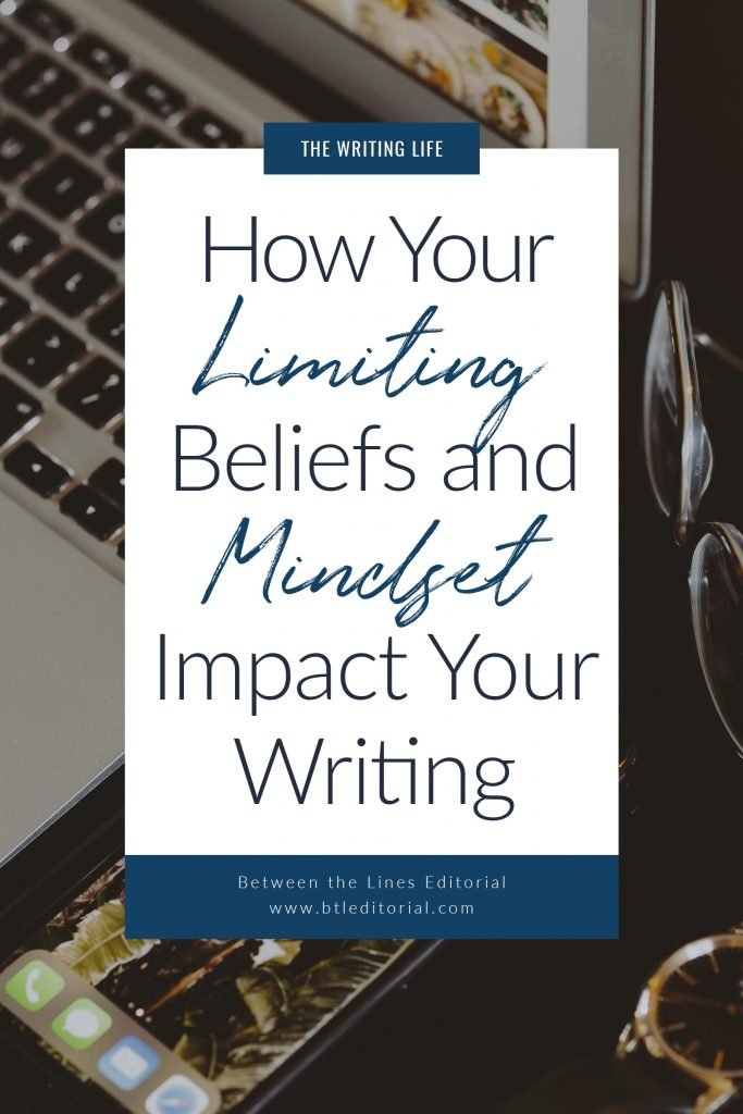 How Limiting Beliefs and Mindset Influence Your Writing Life - Between the Lines Editorial | writing mindset, growth mindset writing, affirmations for writers, writing life, writing aesthetic, writing life quotes, writing life truths, how to write a novel, book writing tips, writing tips, writing advice