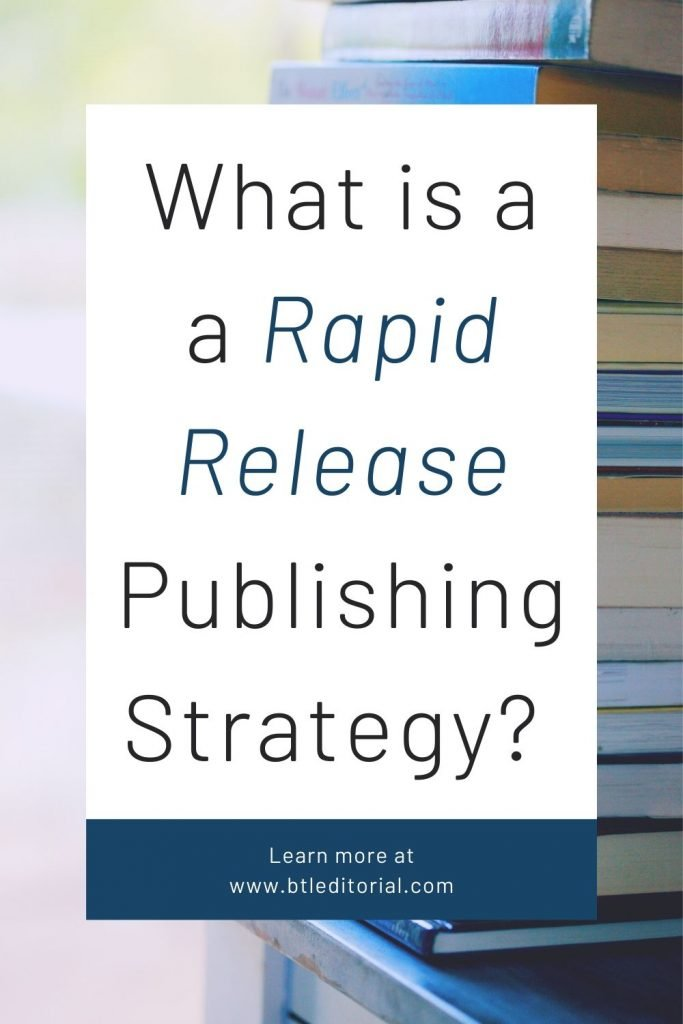 Rapid Release Strategy from Between the Lines Editorial | book publishing, self publishing, self publishing on amazon, self publishing tips, self publishing books, self publishing tips novels, indie author support, indie author tips, indie author writers, rapid release writing, rapid release publishing