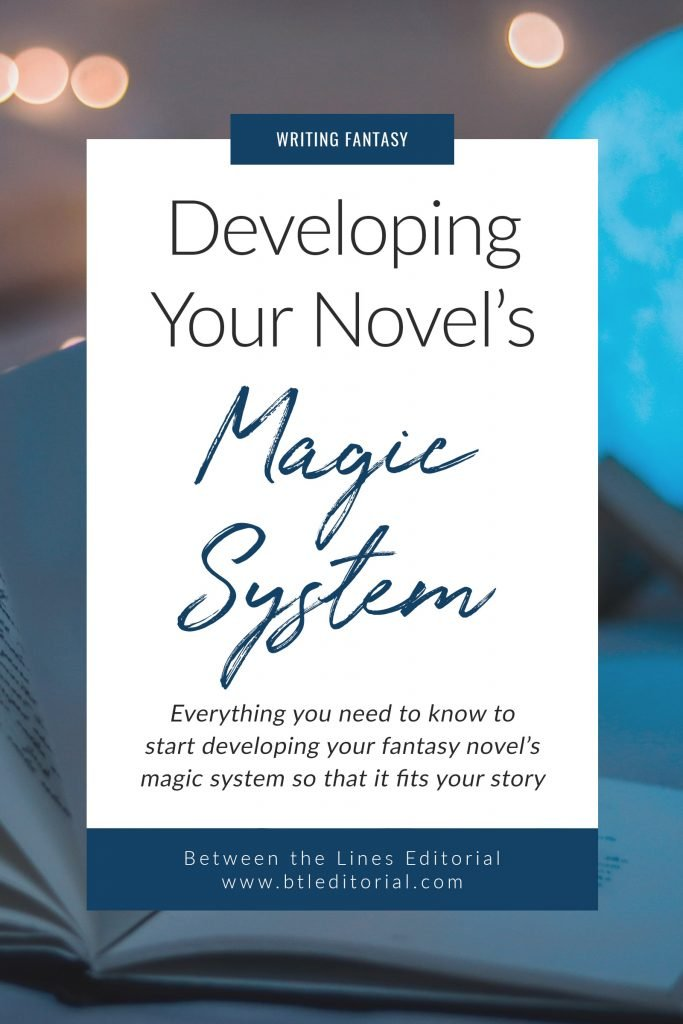Developing Your Fantasy Novel's Magic System - Between the Lines Editorial - writing a novel, how to write a novel, fantasy novel inspiration, how to write a fantasy novel, how to self-publish, self-publishing tips, writing tips, fantasy novel writing, fantasy novel inspiration magic