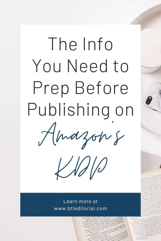 The Information You Need to Prepare Before Publishing on Amazon's KDP - Between the Lines Editorial | self-publishing, self-publishing on Amazon, publishing on amazon, amazon publishing, amazon kindle publishing, self publishing on amazon make money, publishing a book on amazon, how to publish a book on amazon, writing a novel, indie publishing, indie author