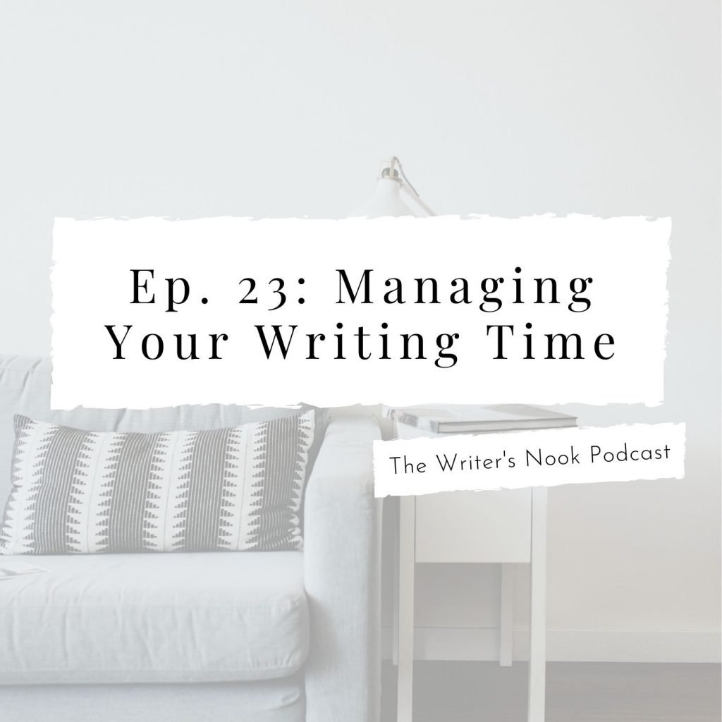 """Text box reads: """"Ep. 23: Managing Your Writing Time, The Writer's Nook Podcast"""" 
