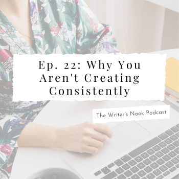 The Writer's Nook Podcast Episode 22: Why You Aren't Creating Consistently - Self-Care for Writers